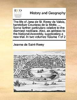 The life of Jane de St. Remy de Valois, heretofore Countess de la Motte. ... Some farther particulars relative to the diam...
