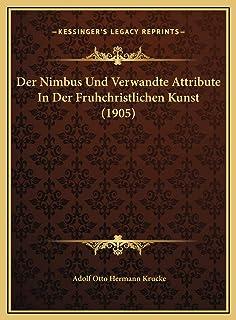 Der Nimbus Und Verwandte Attribute In Der Fruhchristlichen Kunst (1905)