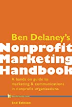 Ben Delaney's Nonprofit Marketing Handbook, Second Edition: A hands-on guide to marketing & communications in nonprofit organizations