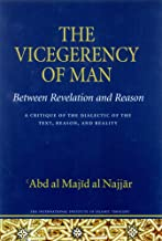 The Vicegerency of Man: Between Revelation and Reason A Critique of the Dialectic of the Text, Reason, and Reality
