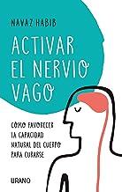 Activar el nervio vago: Cómo favorecer la capacidad natural del cuerpo para curarse (Entorno y bienestar) (Spanish Edition)