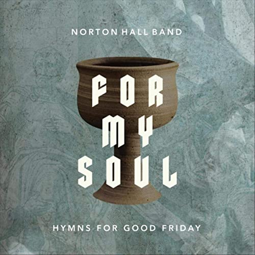 Norton Hall Band - For My Soul: Hymns for Good Friday (2021)