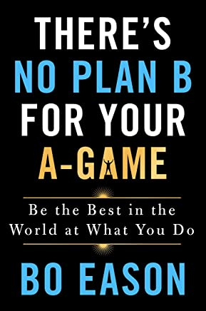 There's No Plan B for Your A-Game: Be the Best in the World at What You Do (English Edition)