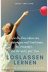 Loslassen lernen - Lass Altes gehen und Neues geschehen: Wie du dein Leben von Beziehungen und Emotionen entrümpelst, die dir nicht gut tun - Mit Affirmationen und Meditationen Kindle Ausgabe