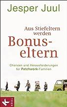 Aus Stiefeltern werden Bonus-Eltern: Chancen und Herausforderungen für Patchwork-Familien (German Edition)