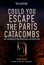 Could You Escape the Paris Catacombs?: An Interactive Survival Adventure (You Choose: Can You Escape?)