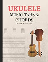 Ukulele Music Tabs & Chords Blank Notebook: Learn Basics Of Ukele Technique; Manuscript Journal For Composing Notations & Songs; Records Tablature in Workbook Sheets; Essential For Ukelele Beginners
