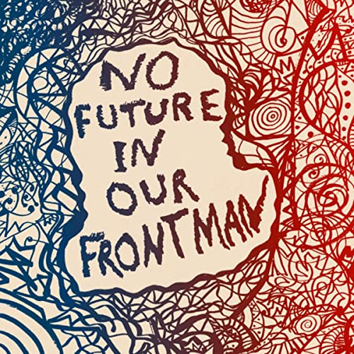No Future In Our Frontman (Volumes 1-3)