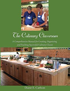 The Culinary Classroom: A Comprehensive Manual for Creating Organizing and Teaching Successful Culinary Classes