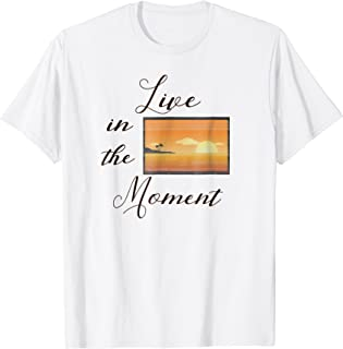 Live In The Moment Enjoy Life Shirt