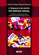 O Trabalho com Grupos em Serviço Social: a Dinâmica de Grupo como Estratégia para Reflexão Crítica