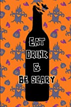 Eat Drink And Be Scary !: Funny Halloween Notebook Journal Gift For Lovers Of Wine - Great Gift
