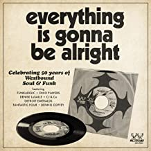 Everything Is Gonna Be Alright. Celebrating 50 Years Of Westbound Soul & Funk