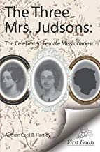 The Three Mrs. Judsons: The Celebrated Female Missionaries
