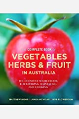 Complete Book of Vegetables, Herbs and Fruit in Australia: The definitive sourcebook for growing, harvesting and cooking Kindle Edition