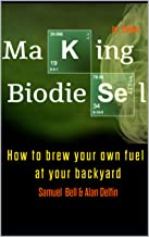 Making Biodiesel : How to brew your own fuel at your backyard 1st edition