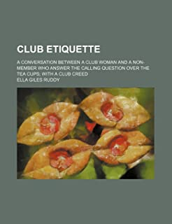 Club Etiquette; A Conversation Between a Club Woman and a Non-Member Who Answer the Calling Question Over the Tea Cups wit...