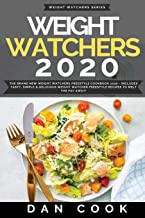 Weight Watchers 2020: The Brand New Weight Watchers Freestyle Cookbook 2020 - Includes Tasty, Simple & Delicious Weight Watcher Freestyle Recipes To Melt The Fat Away!