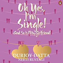 Oh Yes, I'm Single!: And So Is My Girlfriend