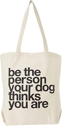 """Be The Person Your Dog Thinks You Are"" Tote"