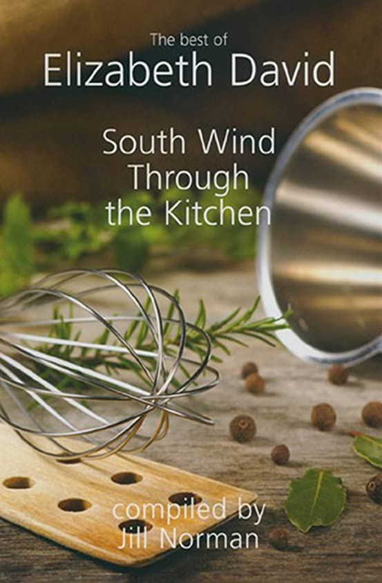 ピーク灰差別化するSouth Wind Through the Kitchen: The Best of Elizabeth David (English Edition)