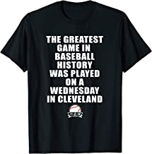 Greatest Game In Baseball Was On A Wednesday In Cleveland T-Shirt