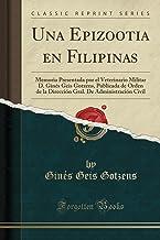 Una Epizootia en Filipinas: Memoria Presentada por el Veterinario Militar D. Ginés Geis Gotzens, Publicada de Orden de la Dirección Gral. De Administración Civil (Classic Reprint)