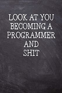 Look At You Becoming A Programmer And Shit: College Ruled Notebook | 120 Lined Pages 6 x 9 Inches | Perfect Funny Gag Gift...