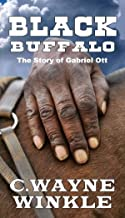 Black Buffalo: The Story of Gabriel Ott: A Western Adventure From The Author of