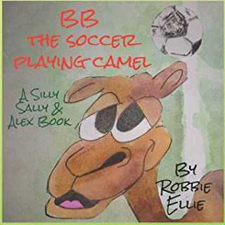 BB the Soccer Playing Camel (Silly Sally & Alex)