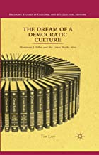The Dream of a Democratic Culture: Mortimer J. Adler and the Great Books Idea (Palgrave Studies in Cultural and Intellectual History)