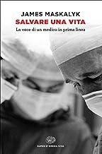 Scaricare Libri Salvare una vita. La voce di un medico in prima linea PDF