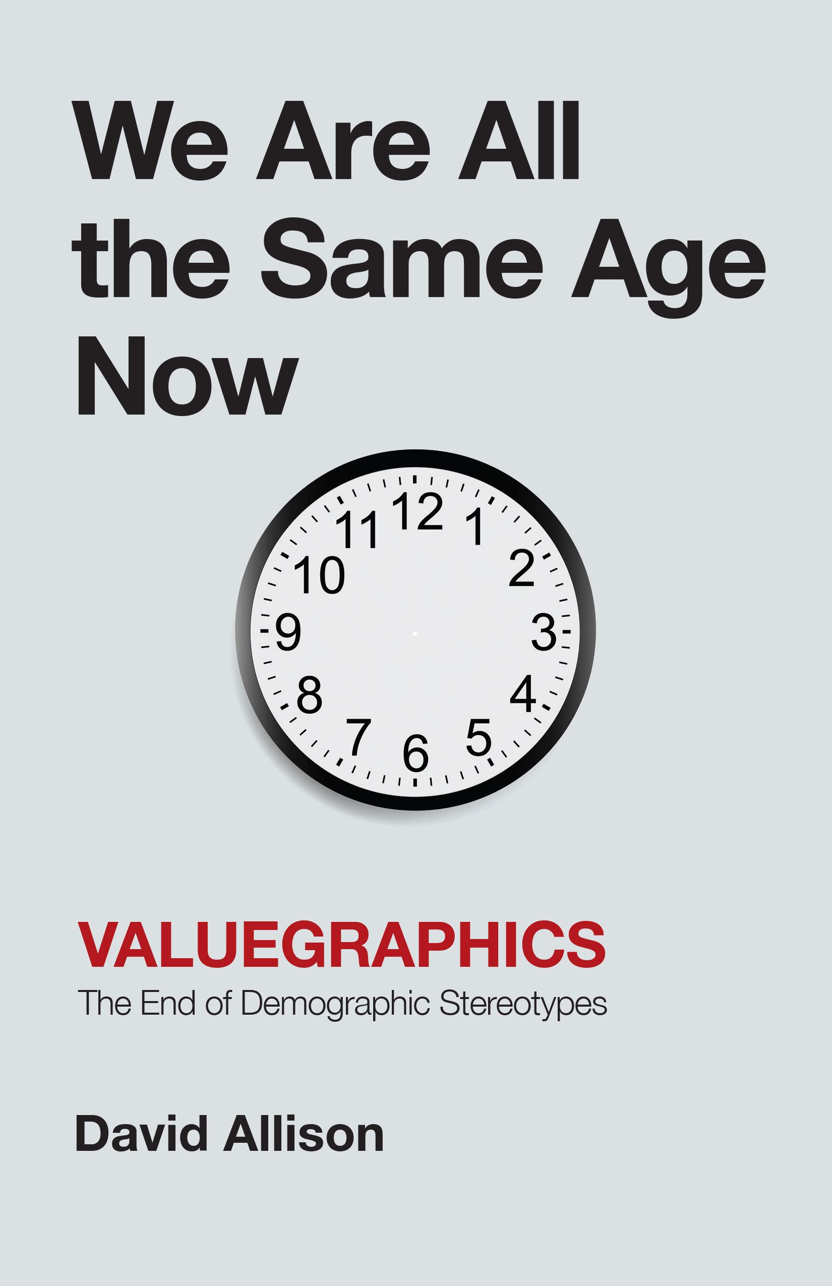 We Are All the Same Age Now: Valuegraphics, The End of Demographic Stereotypes