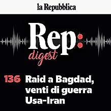 Raid a Bagdad, venti di guerra Usa-Iran: Rep Digest 136