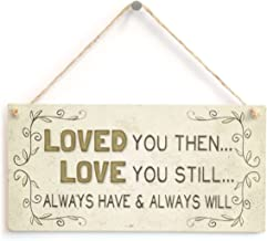 Meijiafei Loved You Then. Love You Still. Always Have & Always Will - Beautiful Home Accessory Gift Sign 10