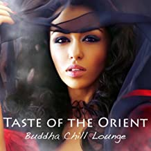 Taste of the Orient Buddha Chill Lounge: Sexy Lounge Music & Indian Chillout, Asian Fashion Wine Bar Music Café & Exotic Chill Lounge Cocktail Party Music (India del Mar collection)