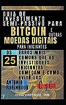 Guia de investimento semi-passivo para bitcoin e outras moedas digitais para iniciantes: Os 25 Erros Mais Comuns que os In...