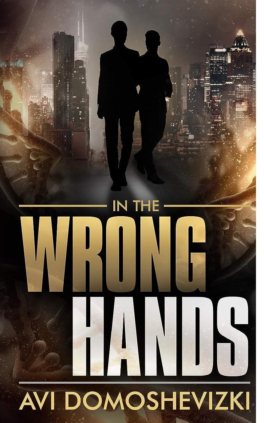 理論的がっかりするベギンIn The Wrong Hands (The Technothriller & Crime series)