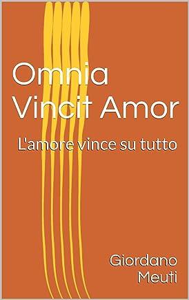 Omnia Vincit Amor: Lamore vince su tutto