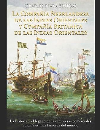 La Compañía Neerlandesa de las Indias Orientales y Compañía Británica de las Indias Orientales: La historia y el legado de las empresas comerciales coloniales más famosas del mundo