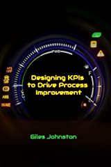 Designing KPIs to Drive Process Improvement (The Business Productivity Series Book 13) Kindle Edition