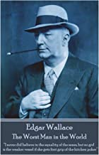 "Edgar Wallace - The Worst Man in the World: ""I never did believe in the equality of the sexes, but no girl is the weaker v..."