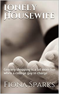 Lonely Housewife: Explicit Adult Erotica, Grocery shopping is a lot more fun when a college guy in charge