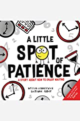 A Little SPOT of Patience: A Story About How To Enjoy Waiting (Inspire to Create A Better You!) Kindle Edition