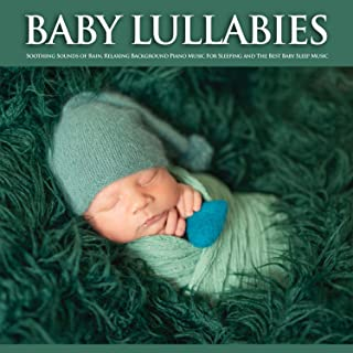 Baby Lullabies: Soothing Sounds of Rain, Relaxing Background Piano Music For Sleeping and The Best Baby Sleep Music