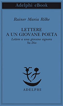 Lettere a un giovane poeta - Lettere a una giovane signora - Su Dio (Piccola biblioteca Adelphi Vol. 110)