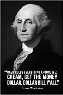 Cash Rules Everything Around Me George Washington Famous Motivational Inspirational Quote Laminated Dry Erase Sign Poster 12x18