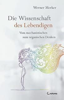 Die Wissenschaft des Lebendigen: Vom mechanistischen zum organischen Denken (German Edition)