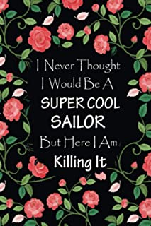 I Never Thought I Would Be A Supercool Sailor - Journal & Notebook: Funny Gifts for Sailors women, men | Great for Appreci...