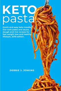 Keto Pasta: Quick and easy keto noodle, low-carb pasta & sauce, daugh and rice recipes for fast weight loss and healthy li...